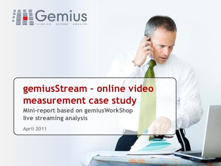 gemiusWorkShop measured by gemiusStream_case study_April 2011