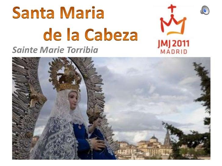 Santa Maria<br />de la Cabeza<br />Sainte Marie Torribia<br />