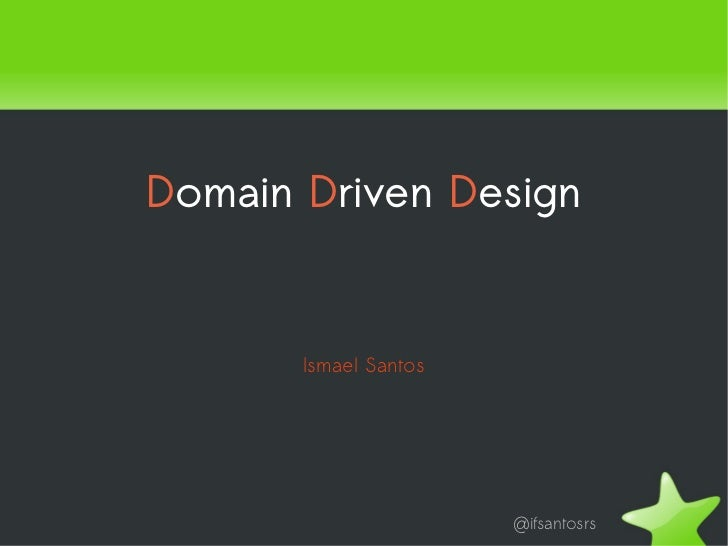 Domain Driven Design           Ismael Santos                           @ifsantosrs