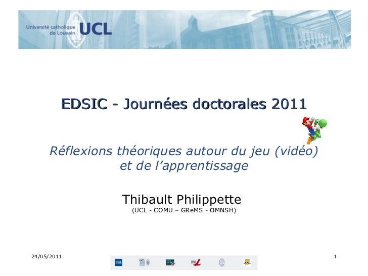 EDSIC - Journées doctorales 2011 Réflexions théoriques autour du jeu (vidéo) et de l'apprentissage Thibault Philippette  (...