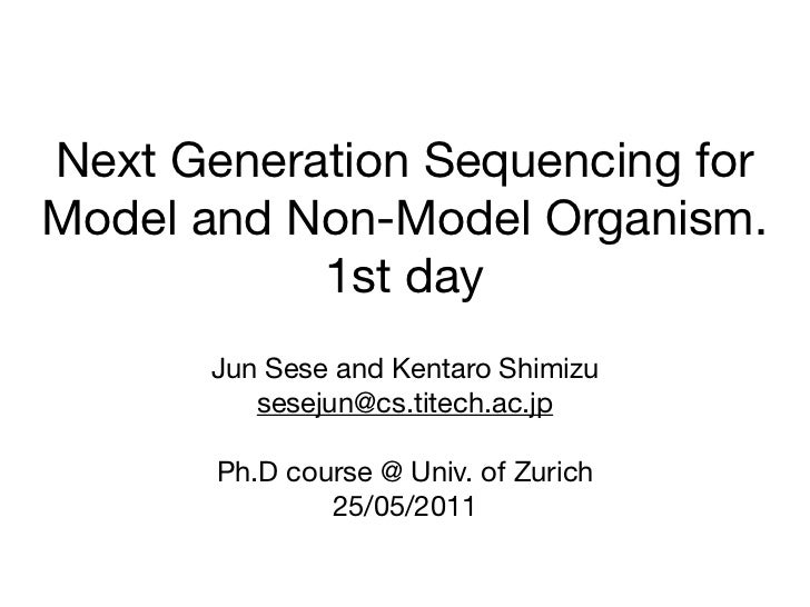 Next Generation Sequencing forModel and Non-Model Organism.           1st day       Jun Sese and Kentaro Shimizu          ...
