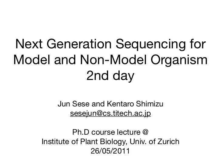 Next Generation Sequencing forModel and Non-Model Organism           2nd day        Jun Sese and Kentaro Shimizu          ...