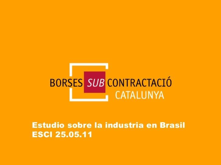 Estudio sobre la industria en Brasil ESCI 25.05.11