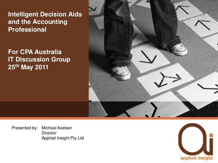Intelligent Decision Aids and the Accounting Professional<br />For CPA Australia<br />IT Discussion Group25th May 2011<br ...
