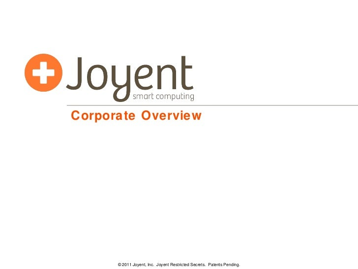 Corporate Overview © 2011 Joyent, Inc.  Joyent Restricted Secrets.  Patents Pending.
