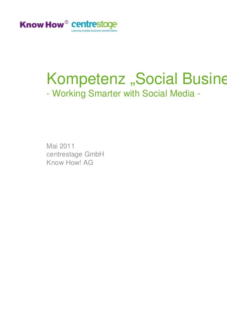 "Kompetenz ""Social Business""- Working Smarter with Social Media -Mai 2011centrestage GmbHKnow How! AG"