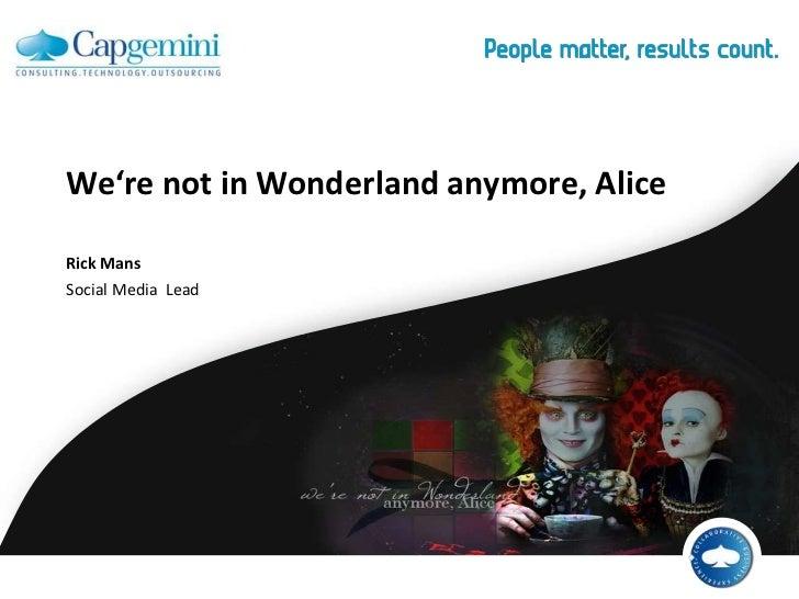 We're not in Wonderlandanymore, Alice<br />Rick Mans<br />Social Media  Lead<br />