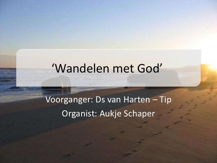 'Wandelen met God'<br />Voorganger: Ds van Harten – Tip<br />Organist: Aukje Schaper<br />