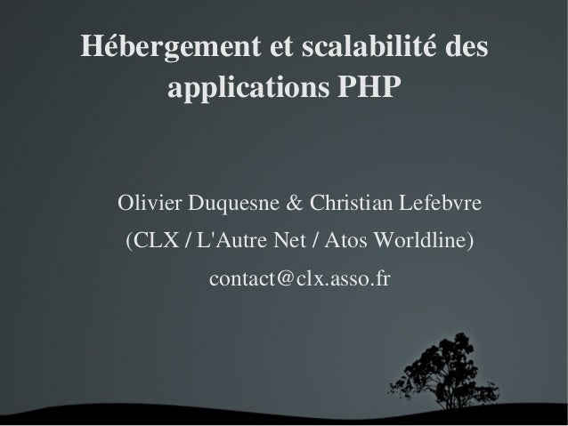 Hébergementetscalabilitédes applicationsPHP  OlivierDuquesne&ChristianLefebvre (CLX/L'AutreNet/AtosWorldlin...