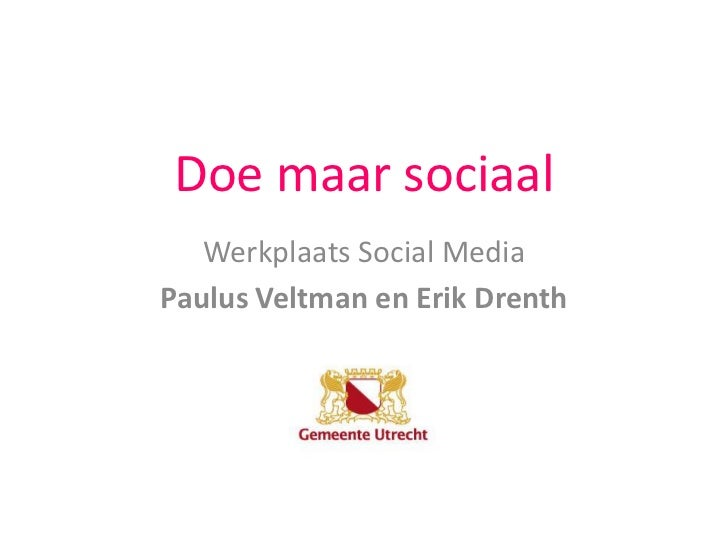 Doe maar sociaal<br />Werkplaats Social Media<br />Paulus Veltman en Erik Drenth<br />