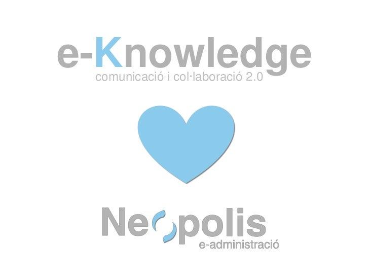 e-Knowledge<br />comunicació i col·laboració 2.0<br />