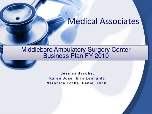 Medical AssociatesMiddleboro Ambulatory Surgery Center       Business Plan FY 2010                   Jessica Jacobs.      ...