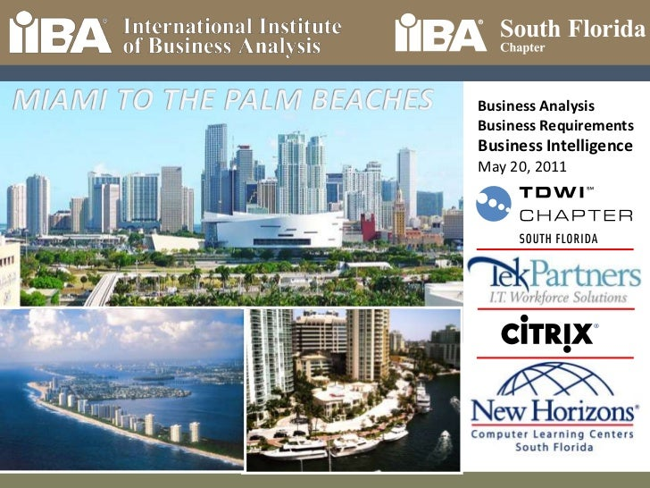 MIAMI TO THE PALM BEACHES<br />Business Analysis<br />Business Requirements<br />Business Intelligence<br />May 20, 2011<b...