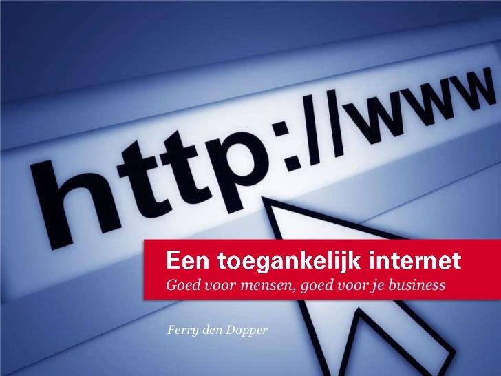 Eentoegankelijk internet<br />Goedvoormensen, goedvoor je business<br />Ferry den Dopper<br />