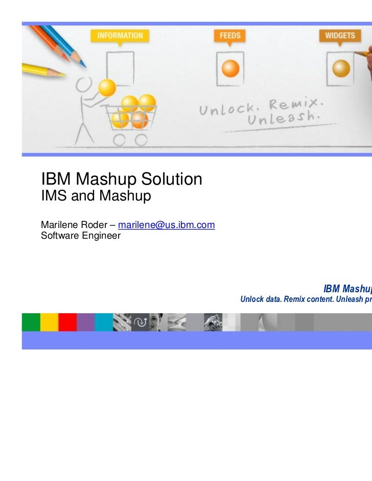 IBM Software GroupIBM Mashup SolutionIMS and MashupMarilene Roder – marilene@us.ibm.comSoftware Engineer                  ...