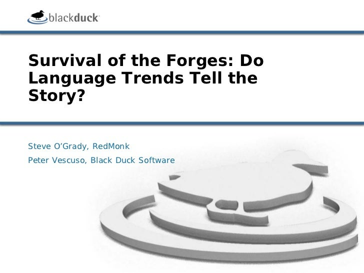 Survival of the Forges: DoLanguage Trends Tell theStory?Steve O'Grady, RedMonkPeter Vescuso, Black Duck Software