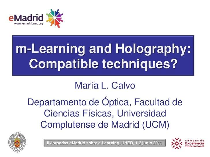m-Learning and Holography: Compatible techniques?<br />María L. Calvo<br />Departamento de Óptica, Facultad de Ciencias Fí...
