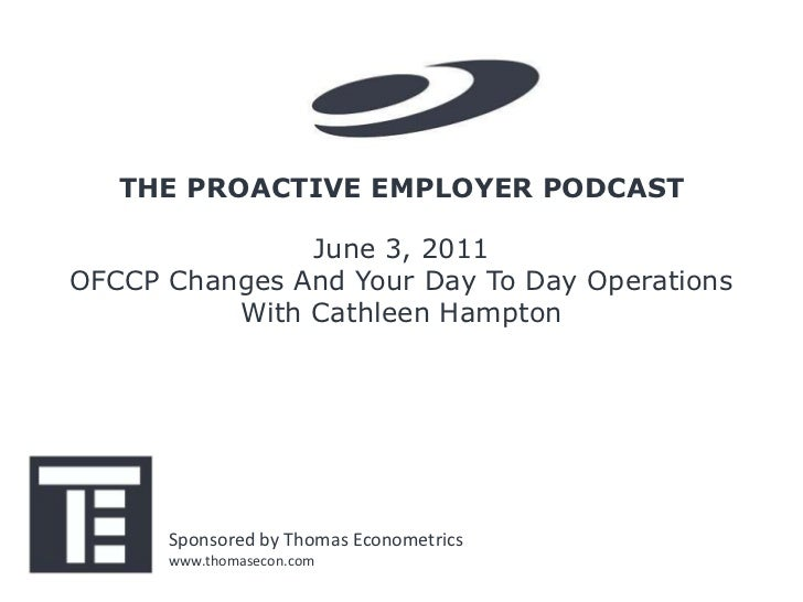 THE PROACTIVE EMPLOYER PODCAST               June 3, 2011OFCCP Changes And Your Day To Day Operations          With Cathle...