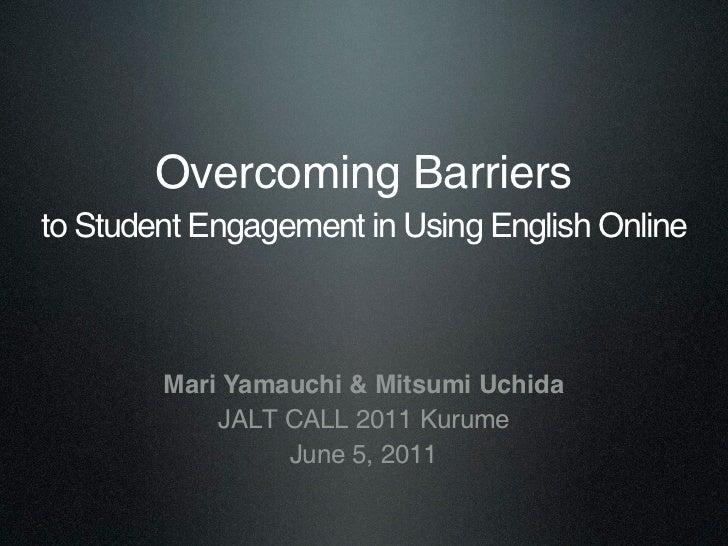 Overcoming Barriersto Student Engagement in Using English Online        Mari Yamauchi & Mitsumi Uchida            JALT CAL...