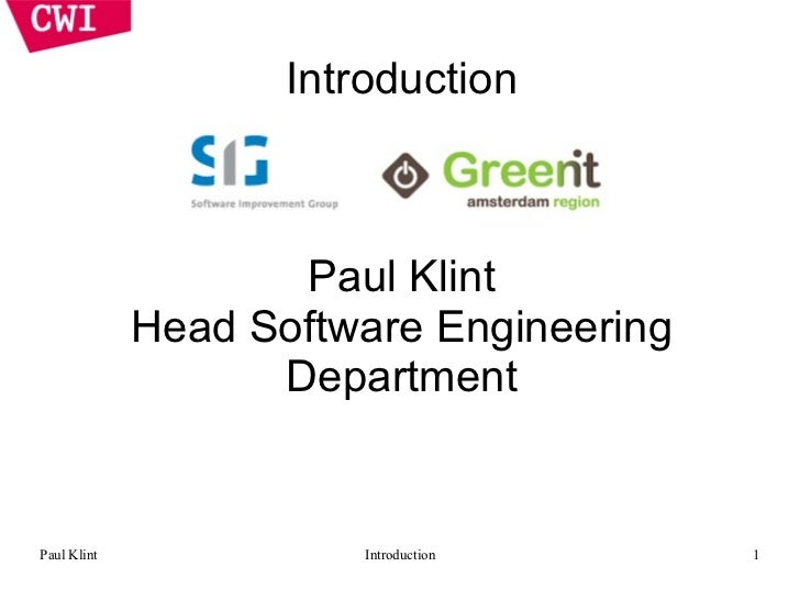 Introduction                    Paul Klint             Head Software Engineering                   DepartmentPaul Klint   ...