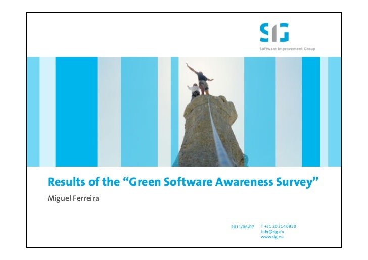 """Results of the """"Green Software Awareness Survey""""Miguel Ferreira                                2011/06/07   T +31 20 314 0..."""