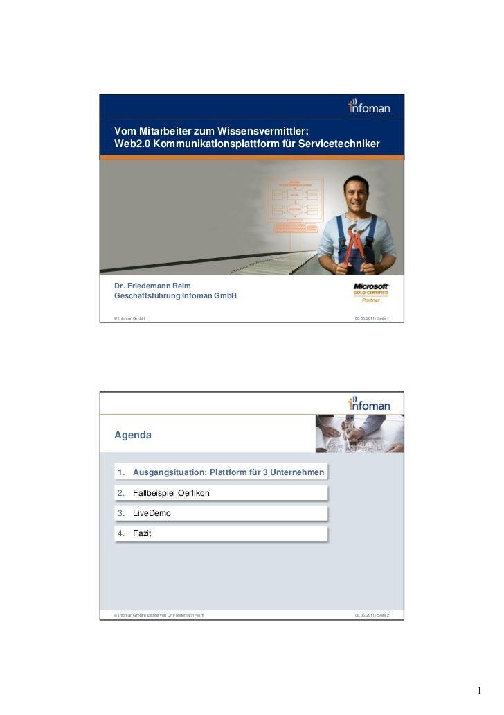 Vom Mitarbeiter zum Wissensvermittler:Web2.0 Kommunikationsplattform für ServicetechnikerDr. Friedemann ReimGeschäftsführu...