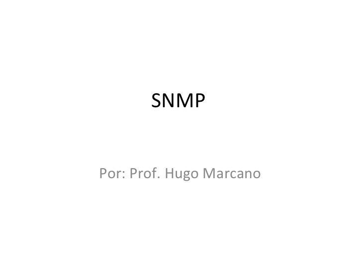 SNMP  Por: Prof. Hugo Marcano
