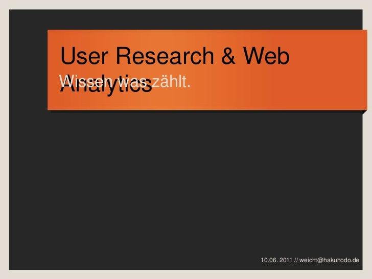 User Research & Web Analytics <br />Wissen was zählt.<br />10.06. 2011 // weicht@hakuhodo.de<br />