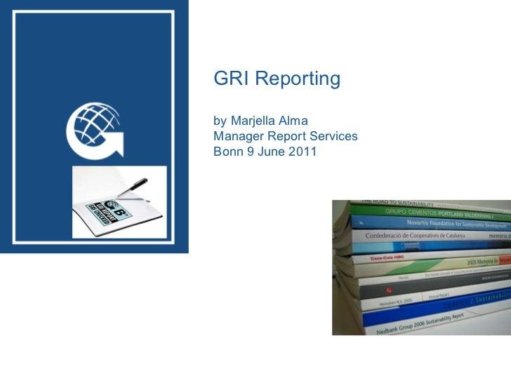 GRI Services GRI Reporting by Marjella Alma Manager Report Services  Bonn 9 June 2011 n  report services