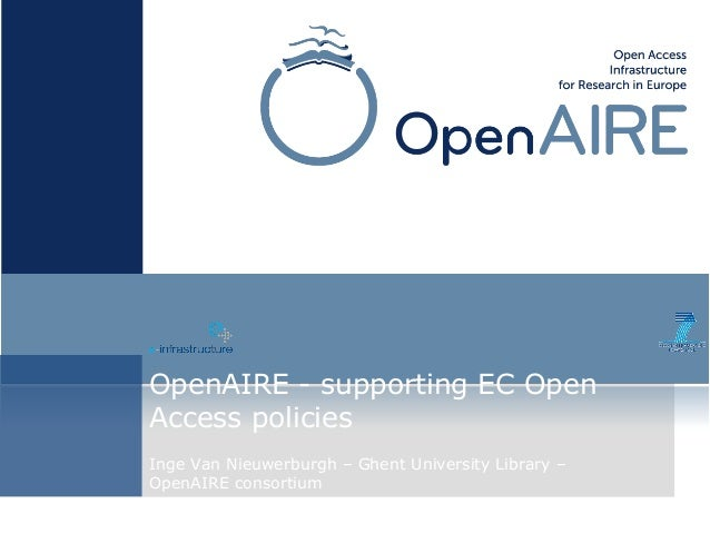 OpenAIRE - supporting EC Open Access policies Inge Van Nieuwerburgh – Ghent University Library – OpenAIRE consortium