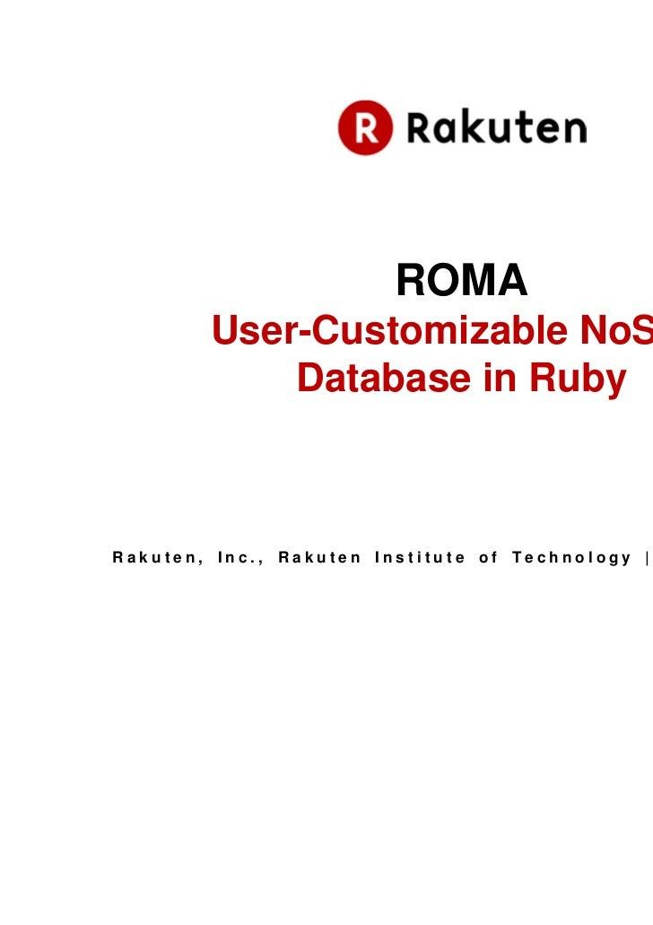 ROMA        User-Customizable NoSQL            Database in RubyRakuten, Inc., Rakuten Institute of Technology | Masaya Mor...
