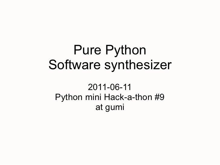 Pure PythonSoftware synthesizer        2011-06-11 Python mini Hack-a-thon #9          at gumi