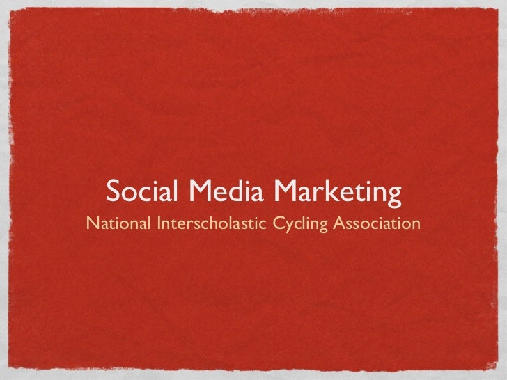 Social Media Marketing <ul><li>National Interscholastic Cycling Association </li></ul>