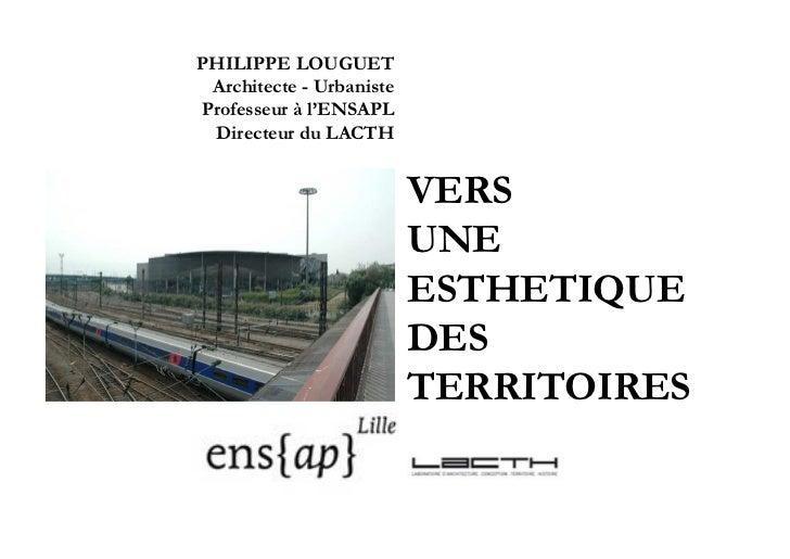 PHILIPPE LOUGUET Architecte - UrbanisteProfesseur à l'ENSAPL Directeur du LACTH                          VERS             ...