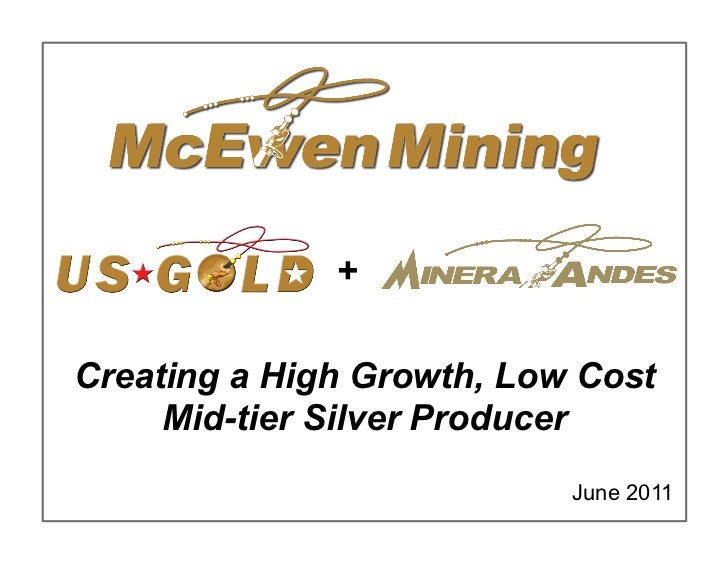 +Creating a High Growth, Low Cost     Mid-tier Silver Producer                           June 2011                        ...