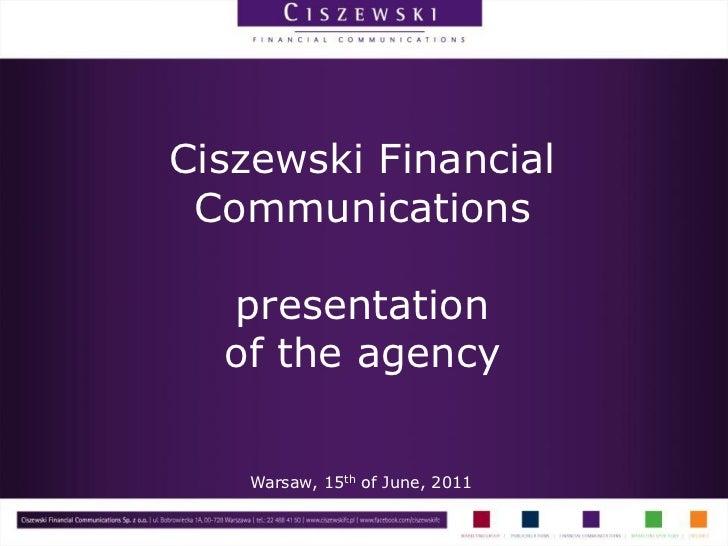 Ciszewski Financial Communications  presentation  of the agency   Warsaw, 15th of June, 2011