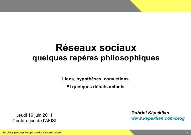 Réseaux sociaux quelques repères philosophiques Liens, hypothèses, convictions Et quelques débats actuels Gabriel Képéklia...