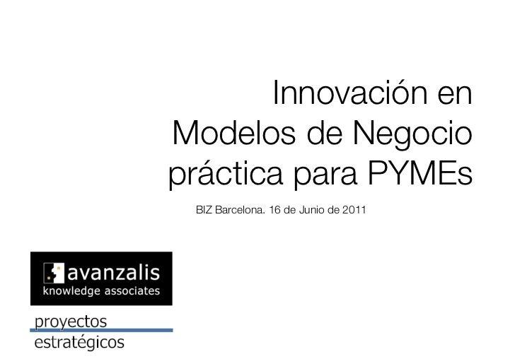 """Innovación en !Modelos de Negocio !práctica para PYMEs                   """" BIZ Barcelona. 16 de Junio de 2011"""