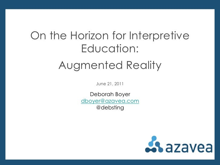 On the Horizon for Interpretive Education:<br />Augmented Reality<br />June 21, 2011<br />Deborah Boyer<br />dboyer@azavea...