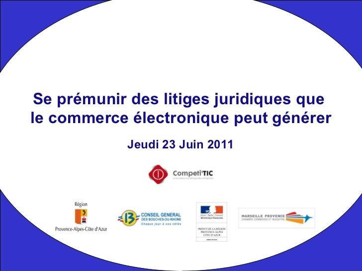 Jeudi 23 Juin 2011 Se prémunir des litiges juridiques que  le commerce électronique peut générer