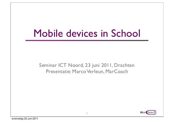 Mobile devices in School                        Seminar ICT Noord, 23 juni 2011, Drachten                          Present...