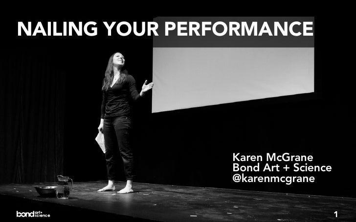 NAILING YOUR PERFORMANCE                 Karen McGrane                 Bond Art + Science                 @karenmcgrane   ...