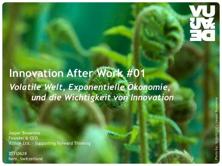Innovation After Work #01<br />Volatile Welt, ExponentielleÖkonomie, und die Wichtigkeit von Innovation<br />Jasper Bouws...