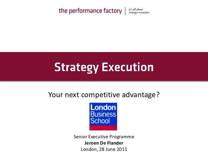 Your next competitive advantage?       Senior Executive Programme            Jeroen De Flander          London, 28 June 2011