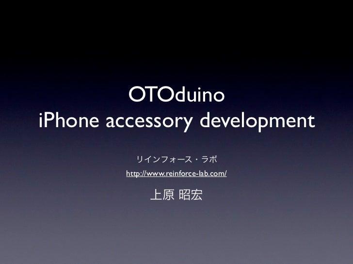 OTOduinoiPhone accessory development        http://www.reinforce-lab.com/