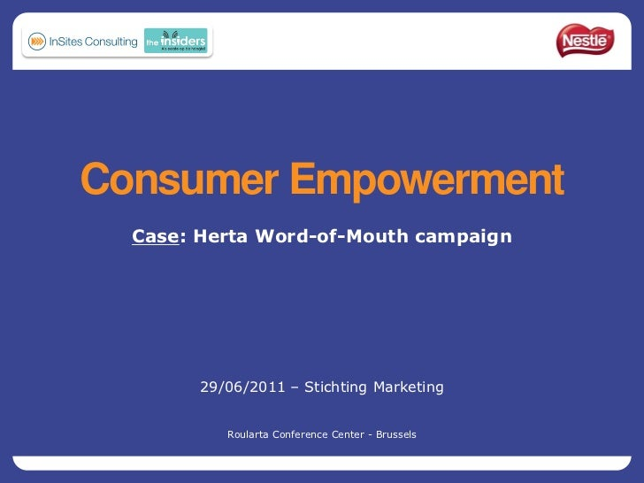 Consumer Empowerment  Case: Herta Word-of-Mouth campaign        29/06/2011 – Stichting Marketing           Roularta Confer...
