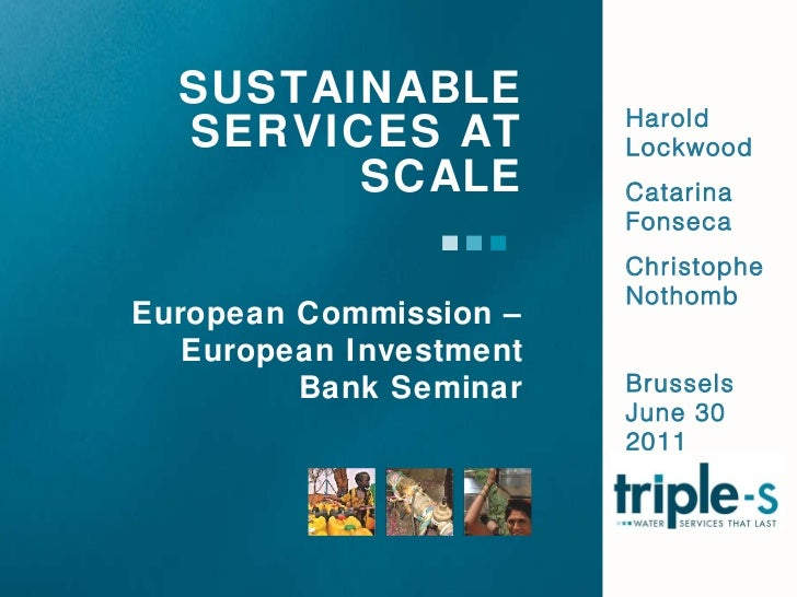 SUSTAINABLE SERVICES AT SCALE Harold Lockwood Catarina Fonseca Christophe Nothomb Brussels June 30 2011  European Commissi...