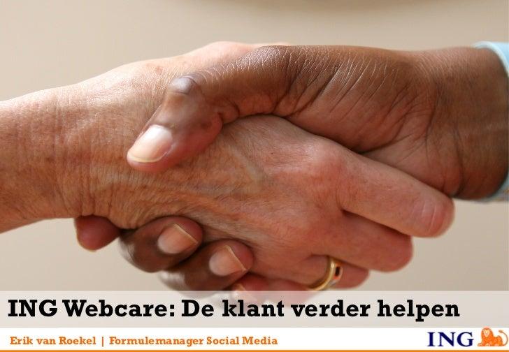 ING Webcare: De klant verder helpenErik van Roekel   Formulemanager Social Media