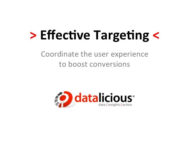 > Effecve Targeng <   Coordinate the user experience        to boost conversions