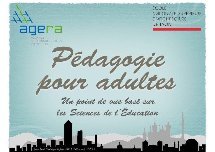 Pédagogie   pour adultes                   Un point de vue basé sur                  les Sciences de l'ÉducationJean-Loup ...
